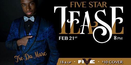 Five Star Tease 2/21 with Tre' Da Marc