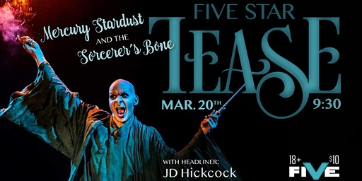 "Five Star Tease 3/20 ""Mercury Stardust and the sorcerer's bone"""