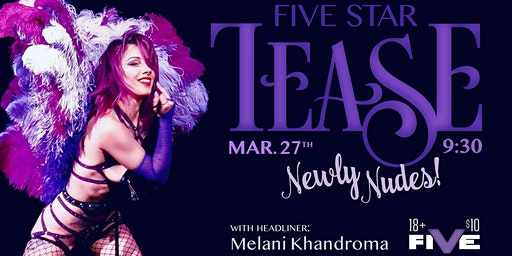 "Five Star Tease 3/27 ""Newly Nudes"" with Melani Khandroma"