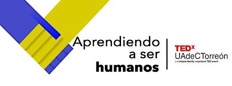 TEDxUAdeCTorreón Aprendiendo a Ser Humanos entradas