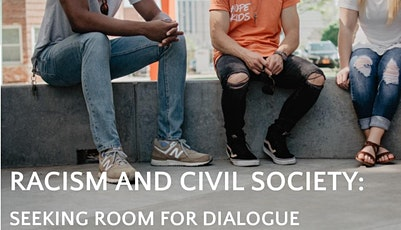 RACISM AND CIVIL SOCIETY: SEEKING ROOM FOR DIALOGUE (Public Roundtable) tickets