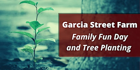 Garcia Street Farm Family Fun Day and Tree Planting tickets
