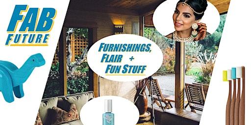 Fab Future of Furnishings, Flair + Fun Stuff!