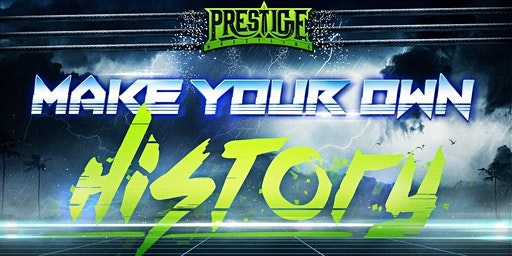 Prestige Wrestling presents: Make Your Own History (3 Year Anniversary)