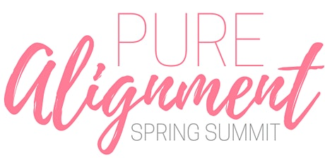 PURE ALIGNMENT Spring Summit: A Day to Nourish Your Mind, Body & Business tickets