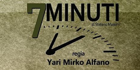 7 Minuti- Consiglio di fabbrica / Regia di Yari Mirko Alfano tickets