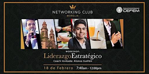 """NETWORKING CLUB MORELIA """"LIDERAZGO ESTRATÉGICO"""""""