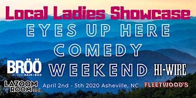 Local Ladies Showcase, Eyes Up Here Comedy Weekend