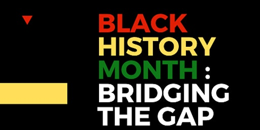 Black History Month : Bridging the Gap