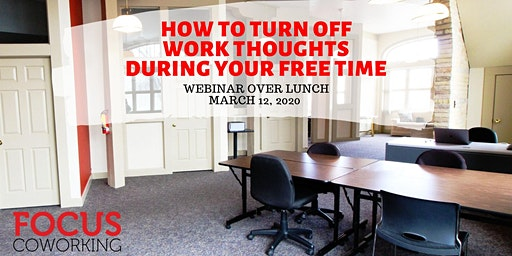 Webinar Over Lunch: How to turn off work thoughts during your free time