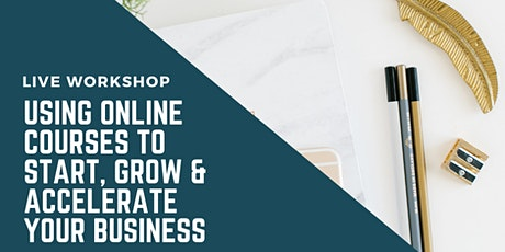 Using Online Courses to Start, Grow & Accelerate Your Business- OAKLAND tickets