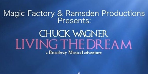 Chuck Wagner Living The Dream a Broadway Musical Adventure