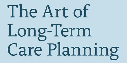 The Art  of Long-Term Care Planning
