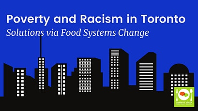 Poverty and Racism in Toronto: Solutions via Food Systems Change tickets