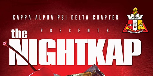 Kappa Alpha Psi Delta Chapter presents THE NIGHTKAP