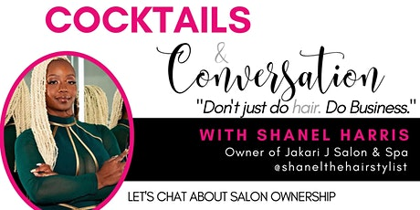 Don't Just Do Hair. Do Business. Cocktails and Convo w/ Shanel Harris tickets