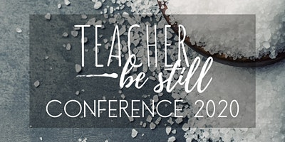Teacher, Be Still Conference 2020