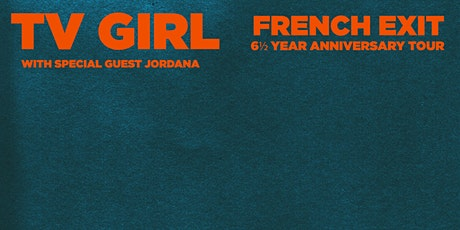 TV GIRL - 6 and ½ year Anniversary of French Exit Tour tickets