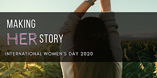 Making HERstory - International Women's Day 2020