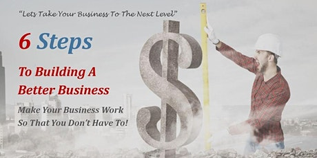 """6 Steps To Building A Better & More Profitable Business"" tickets"