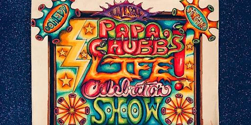 Papa Chubb's LIFE! Celebration Show