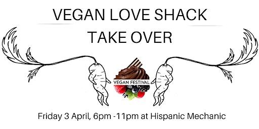 Vegan Love Shack Takeover