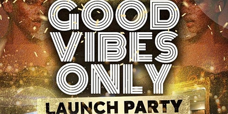GOOD VIBES ONLY : Official Launch Party tickets