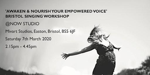 Awaken & Nourish Your Empowered Voice - Bristol Singing Workshop