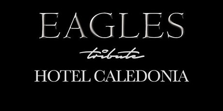 Eagles tribute with Hotel Caledonia tickets