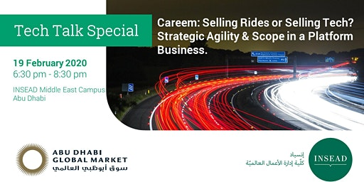 INSEAD Tech Talk Special - Careem: Selling rides or Selling Tech?