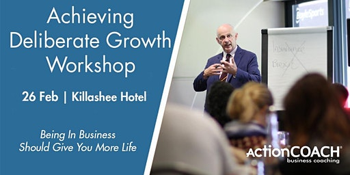 Achieving Deliberate Growth - Naas