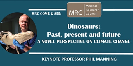 MRC Come & See Prof Phil Manning: Dinosaurs and Climate Change tickets
