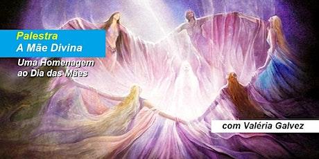 Palestra A Mãe Divina – Uma Homenagem ao Dia das Mães – Valéria Galvez ingressos