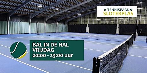 Bal in de Hal. VRIJDAG 20:00 - 23:00 uur, Tennispark Sloterplas