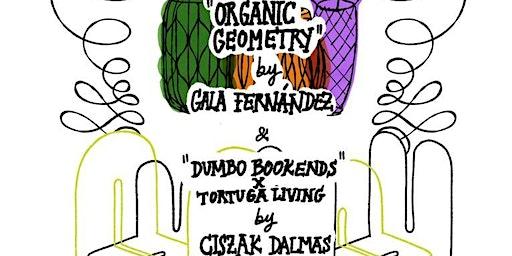 ORGANIC GEOMETRY + DUMBO BOOKENDS  EXHIBIT