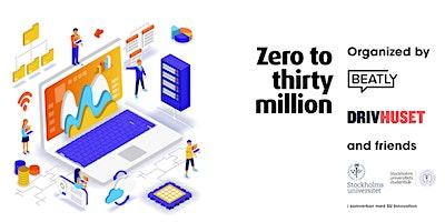 Zero to thirty million - inspirational startup talk (Stockholm University)