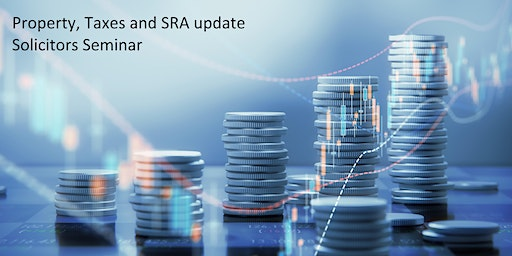 Property, Taxes and SRA update for Solicitors and Fee Earners
