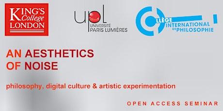 An Aesthetics of Noise - Open Access Seminar tickets