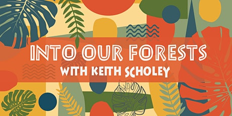 Into our Forests with Keith Scholey tickets