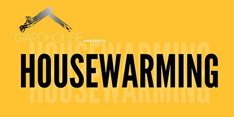 GardHouse Presents: Housewarming tickets