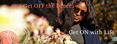 Get OFF the Fence; Get ON with Life tickets