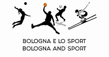 BOLOGNA E LO SPORT/BOLOGNA AND SPORT (free donation)