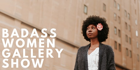 Badass Women Gallery Show + Networking Event tickets