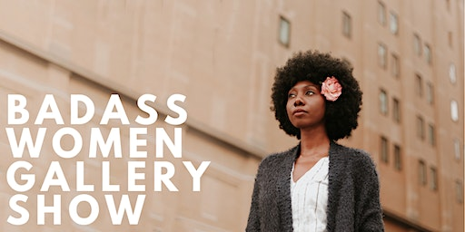 Badass Women Gallery Show + Networking Event