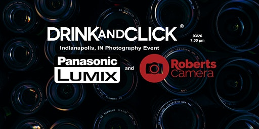 Drink and Click ® Indianapolis, IN Event with Panasonic and Robert's Camera