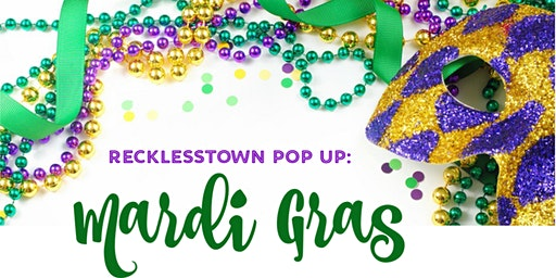 Recklesstown Pop Up: Mardi Gras