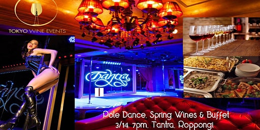 Tantra Tokyo Roppongi, Pole Dancing, Spring Wines, Buffet