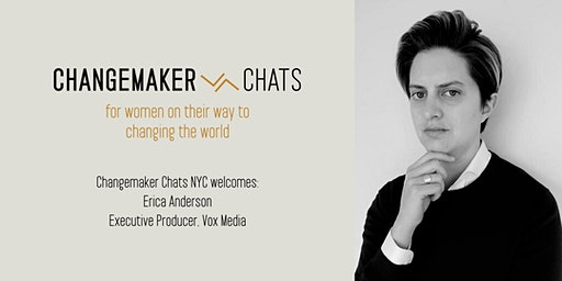 NYC Changemaker Chat with Erica Anderson, Executive Producer, Vox Media