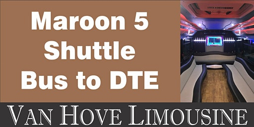 Maroon 5 Shuttle Bus to DTE from O'Halloran's / Orleans Mt. Clemens