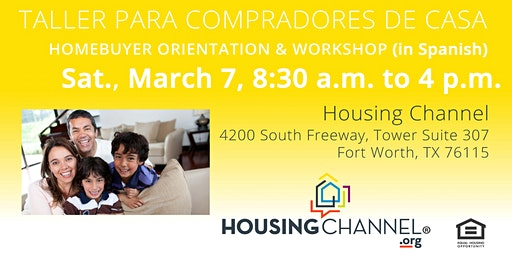 Taller Para Compradores de Casa/Homebuyer Orientation & Workshop Class, (Fort Worth), Sábado, 7 de Marzo de 2020, 8:30 a.m. to 4 p.m.